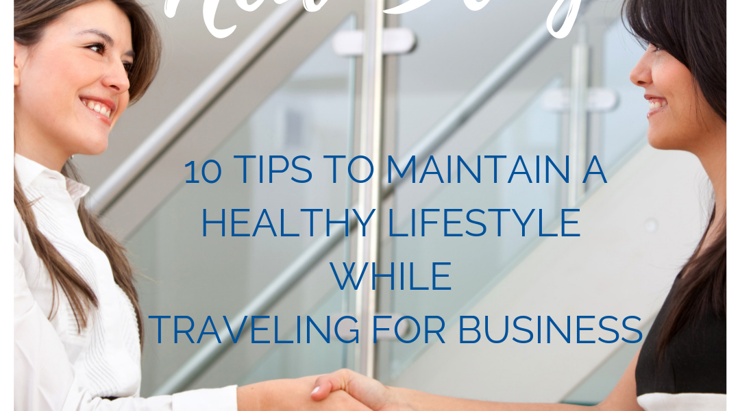 10 TIPS TO MAINTAINING A HEALTHY LIFESTYLE WHILE TRAVELING