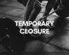 Temporary Closure Effective Immediately