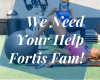 We Need Your Help Fortis Fam